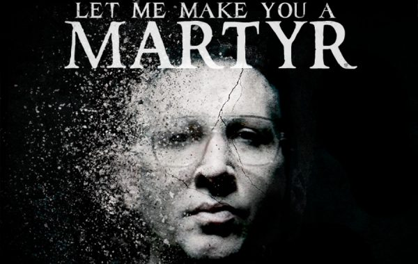 LET ME MAKE YOU A MARTYR