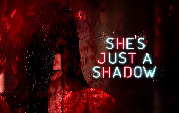 SHE'S JUST A SHADOW